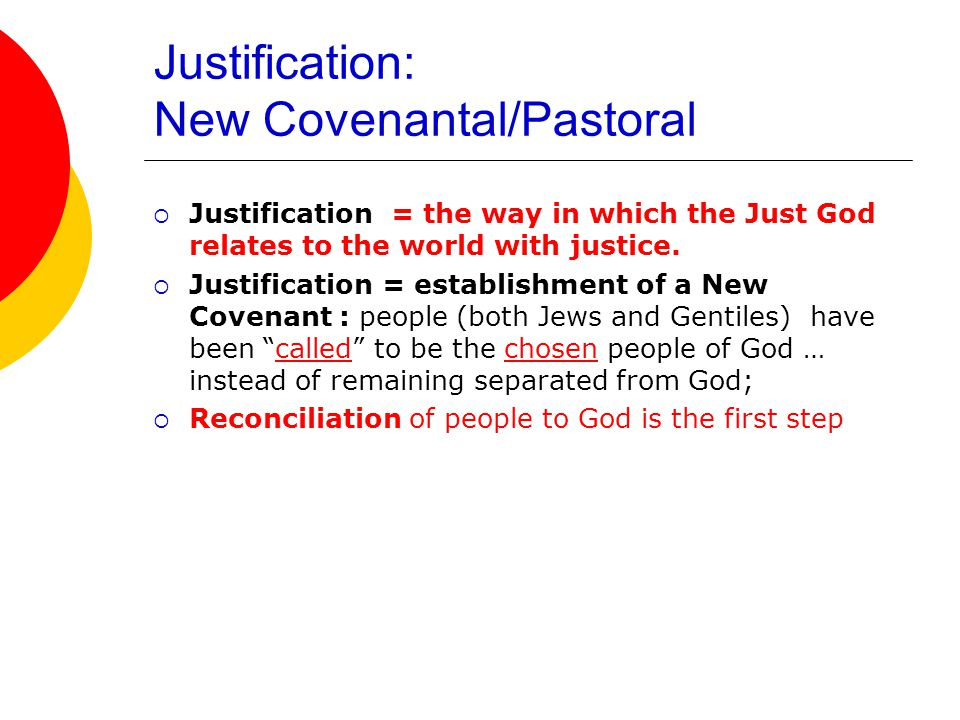 Justification: New Covenantal/Pastoral  Justification = the way in which the Just God relates to the world with justice.
