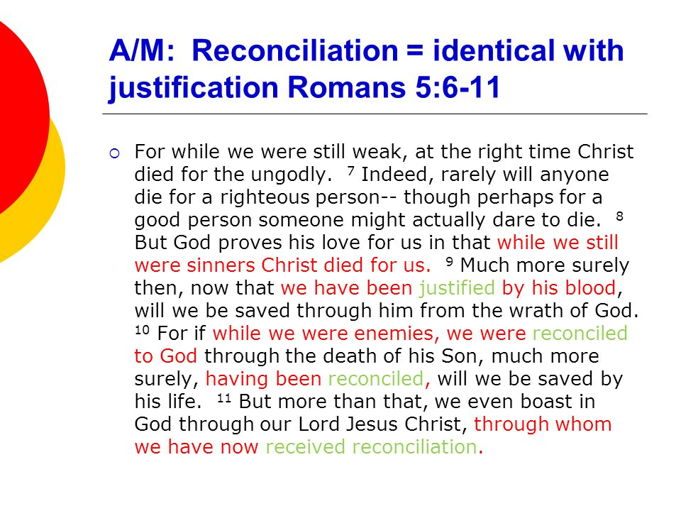 A/M: Reconciliation = identical with justification Romans 5:6-11  For while we were still weak, at the right time Christ died for the ungodly.