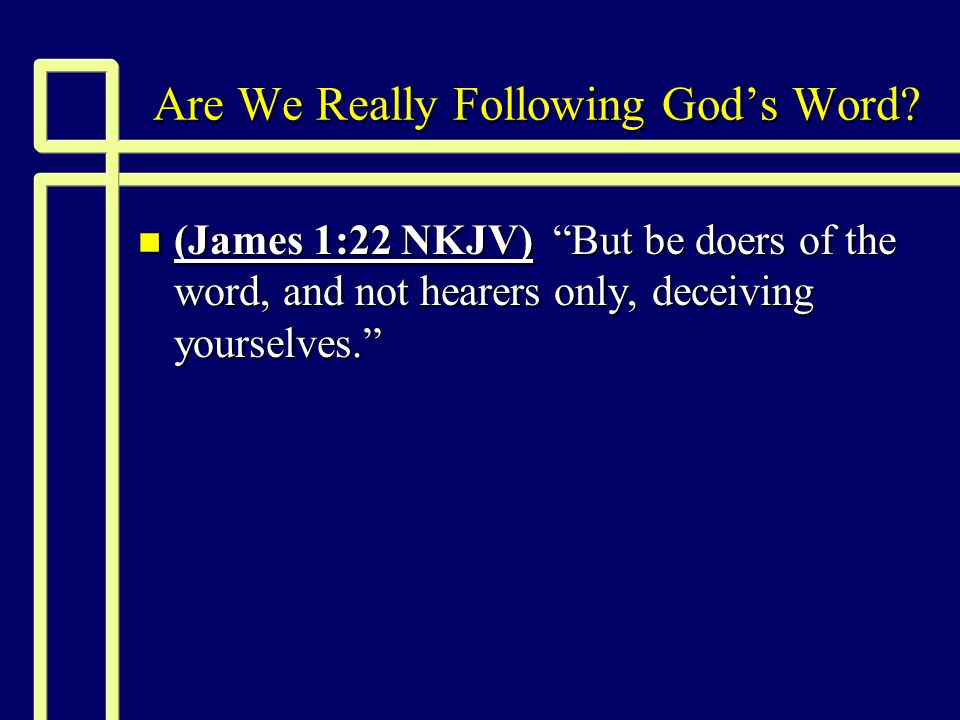Are We Really Following God's Word.