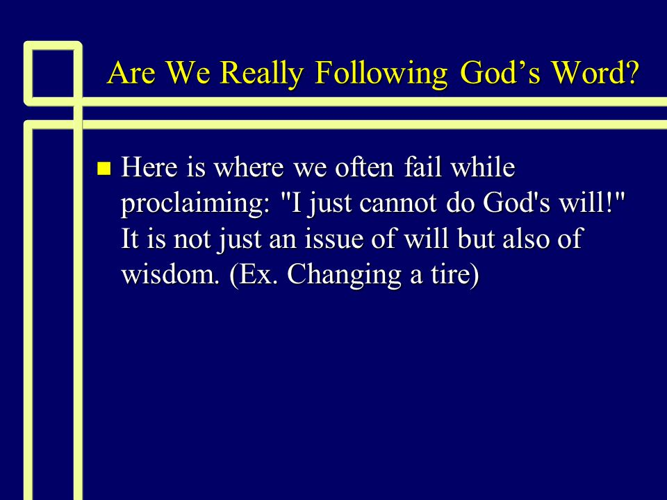 Are We Really Following God's Word? n Here is where we often fail while proclaiming: