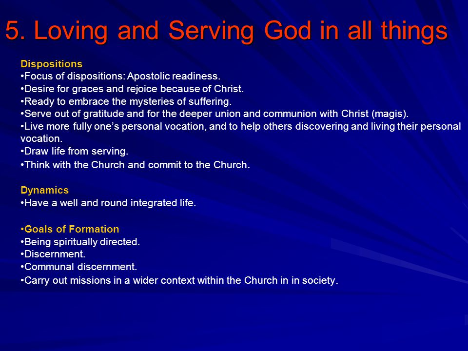 5. Loving and Serving God in all things Dispositions Focus of dispositions: Apostolic readiness.