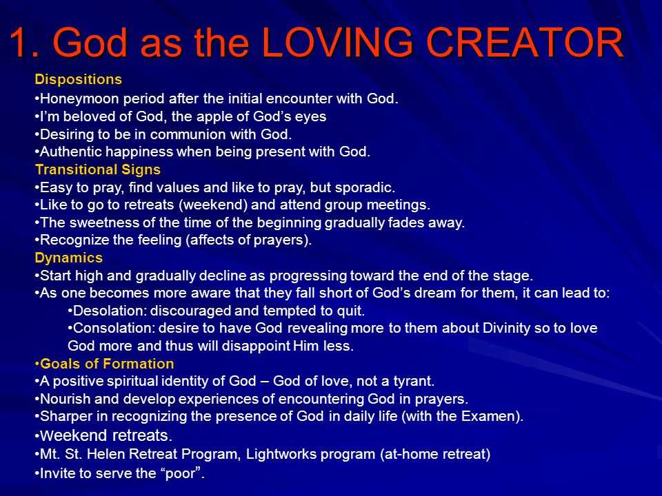 1. God as the LOVING CREATOR Dispositions Honeymoon period after the initial encounter with God. I'm beloved of God, the apple of God's eyes Desiring