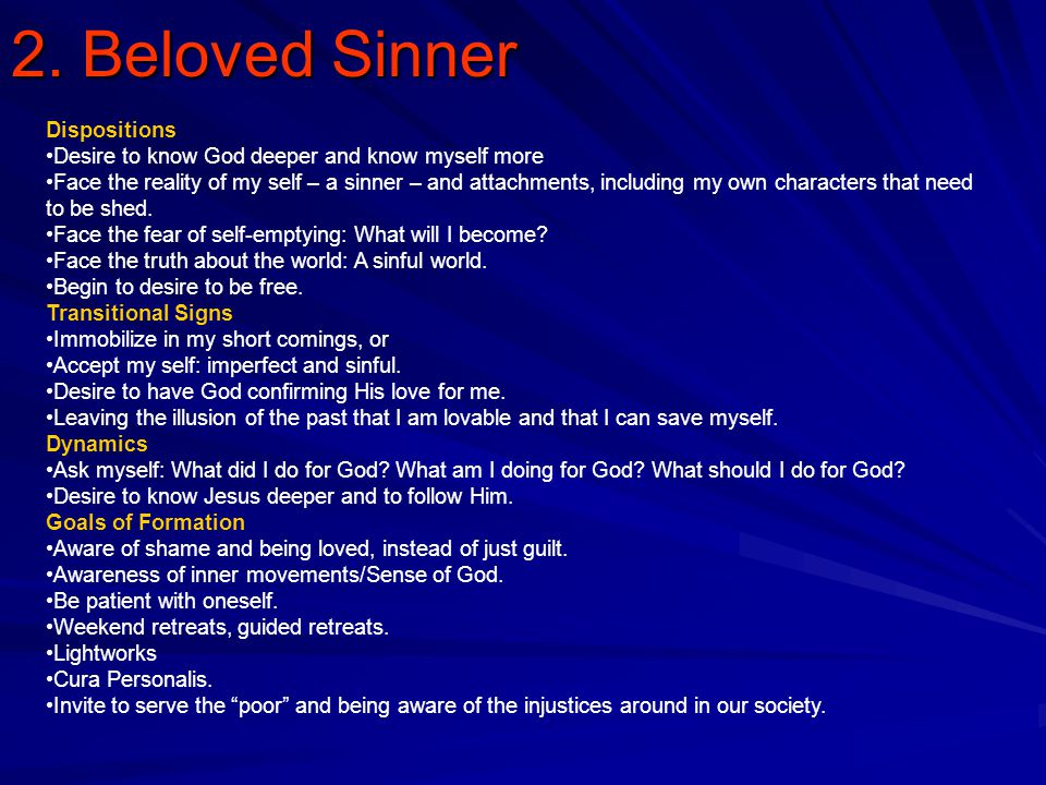 2. Beloved Sinner Dispositions Desire to know God deeper and know myself more Face the reality of my self – a sinner – and attachments, including my o