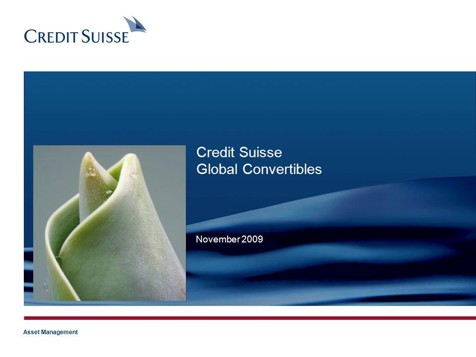 Asset Management November 2009 Credit Suisse Global Convertibles