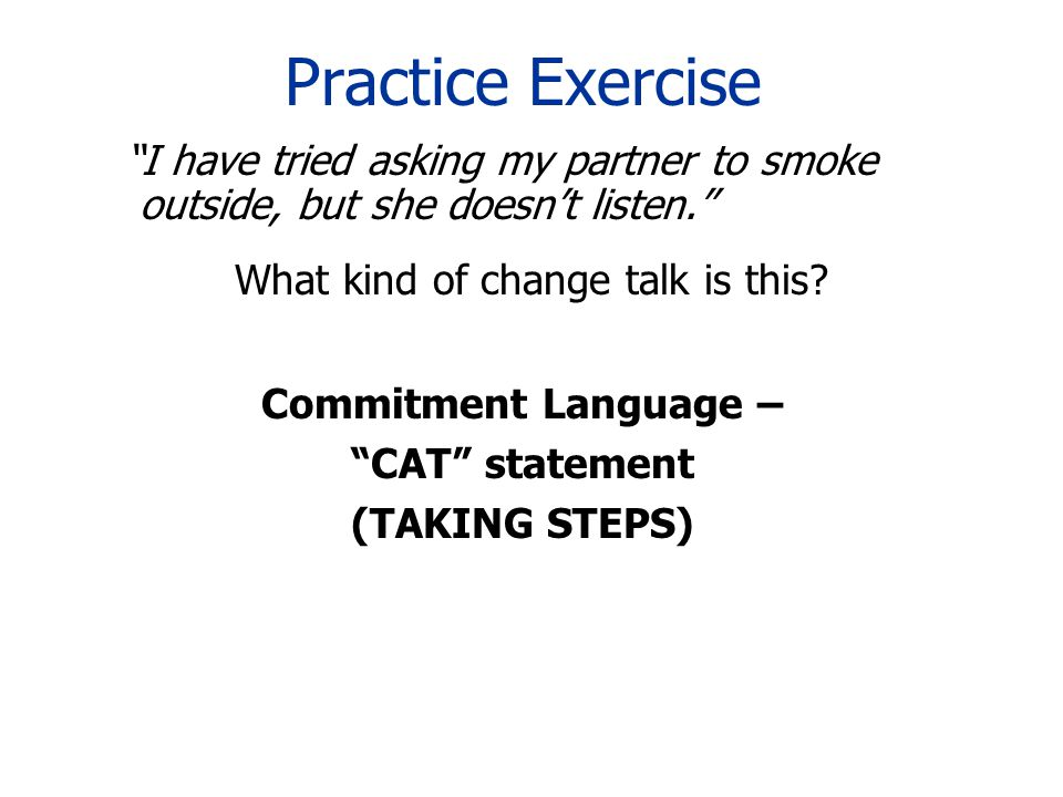 Practice Exercise What kind of change talk is this.
