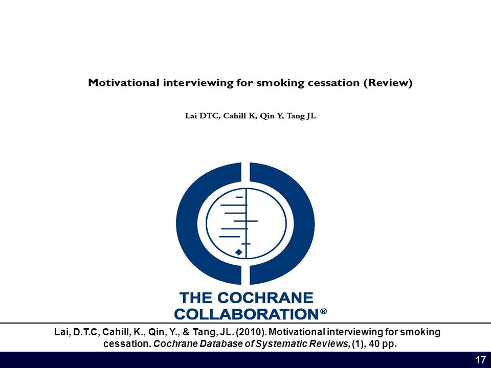 17 Lai, D.T.C, Cahill, K., Qin, Y., & Tang, JL. (2010). Motivational interviewing for smoking cessation. Cochrane Database of Systematic Reviews, (1),