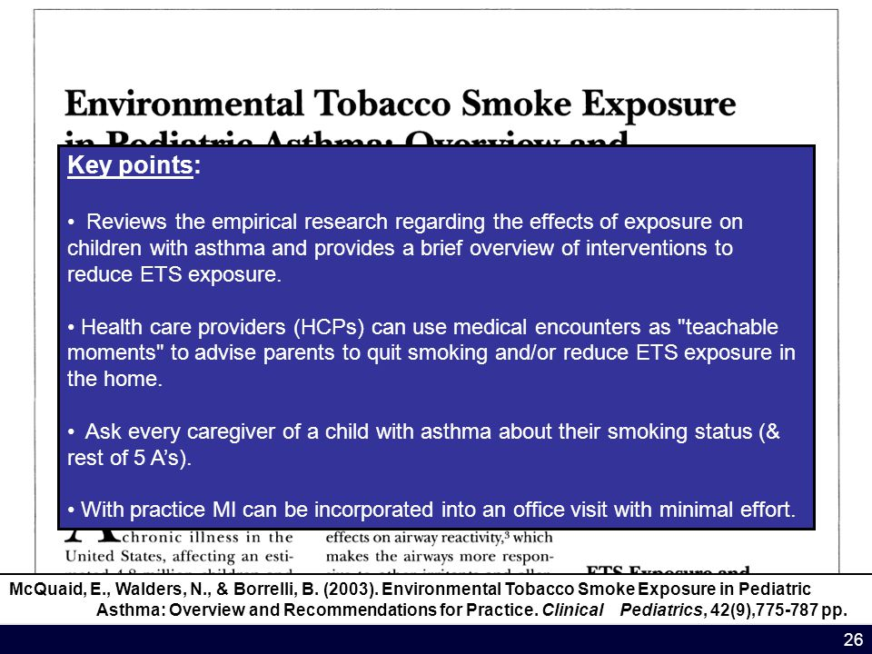 26 McQuaid, E., Walders, N., & Borrelli, B. (2003). Environmental Tobacco Smoke Exposure in Pediatric Asthma: Overview and Recommendations for Practic