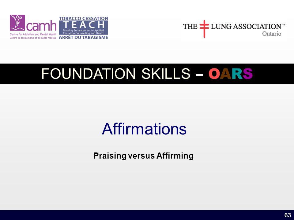 63 Affirmations Praising versus Affirming FOUNDATION SKILLS – OARS