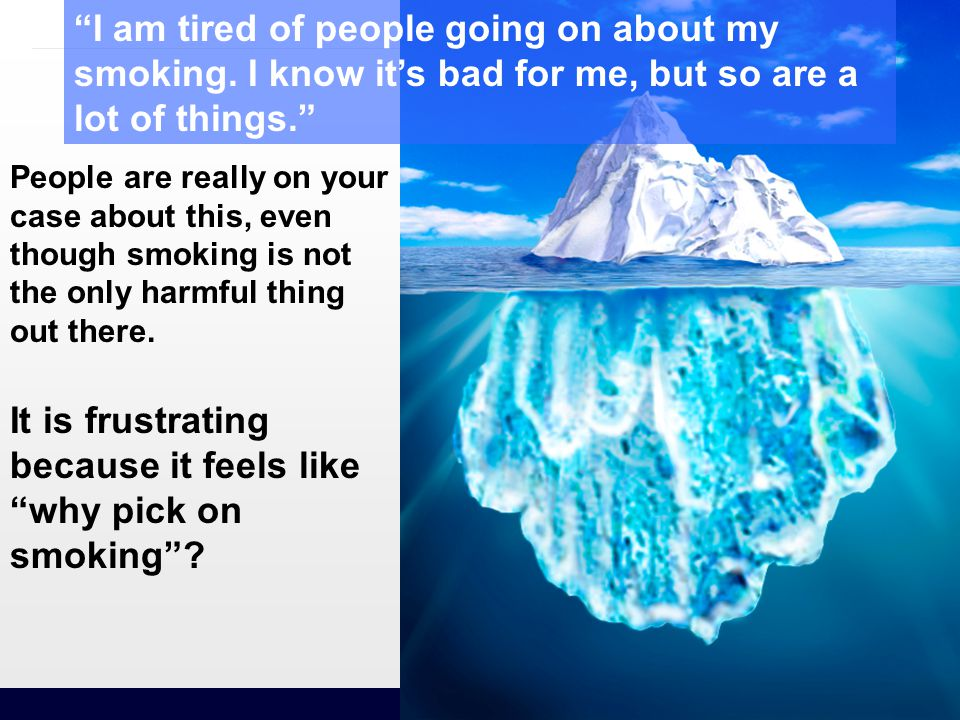 77 I am tired of people going on about my smoking.