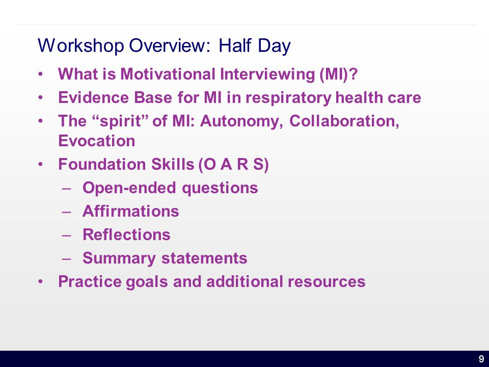 9 Workshop Overview: Half Day What is Motivational Interviewing (MI).
