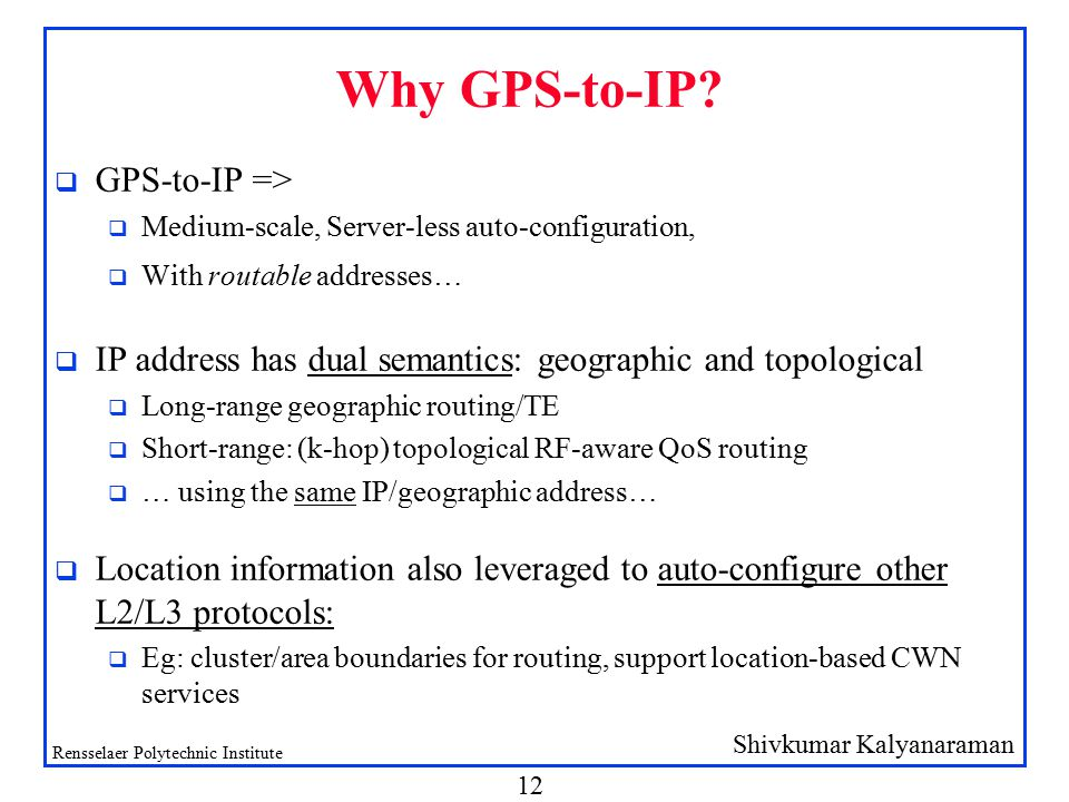 Shivkumar Kalyanaraman Rensselaer Polytechnic Institute 12 Why GPS-to-IP.