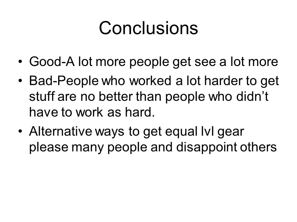 Conclusions Good-A lot more people get see a lot more Bad-People who worked a lot harder to get stuff are no better than people who didn't have to work as hard.