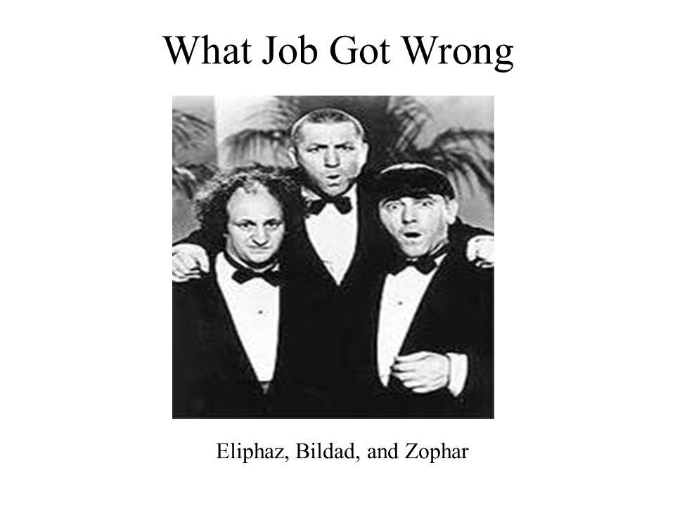 What Job Got Wrong Eliphaz, Bildad, and Zophar
