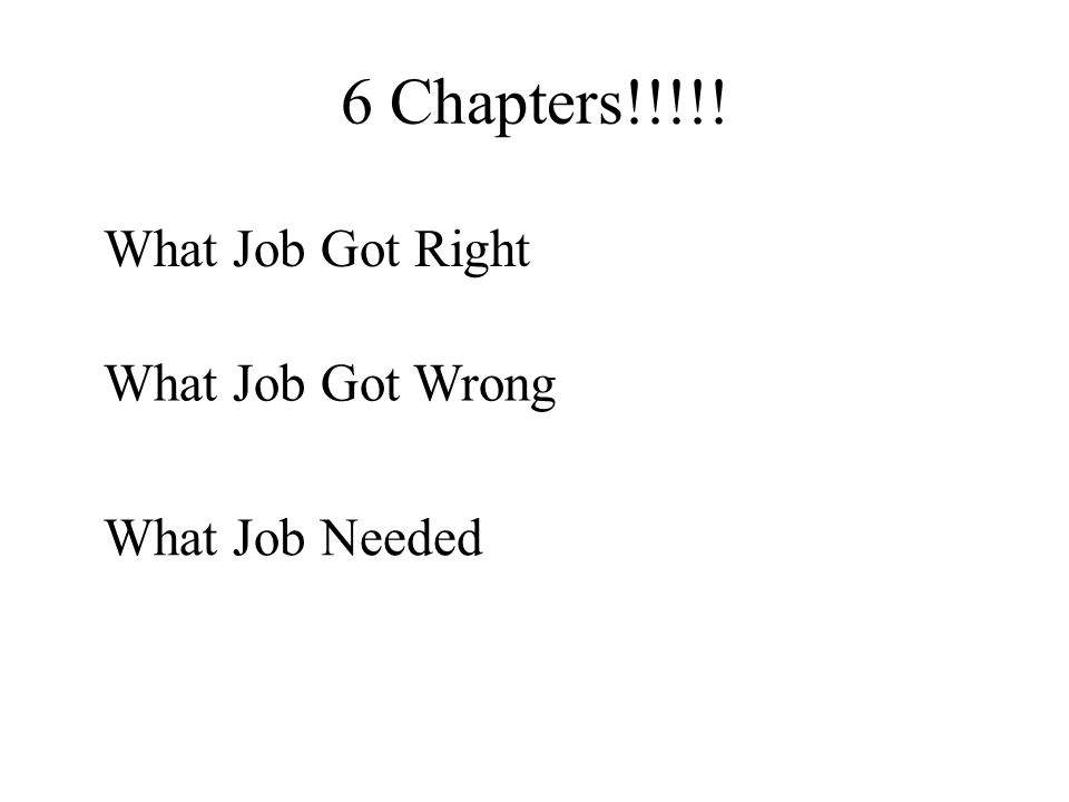 6 Chapters!!!!! What Job Got Right What Job Got Wrong What Job Needed