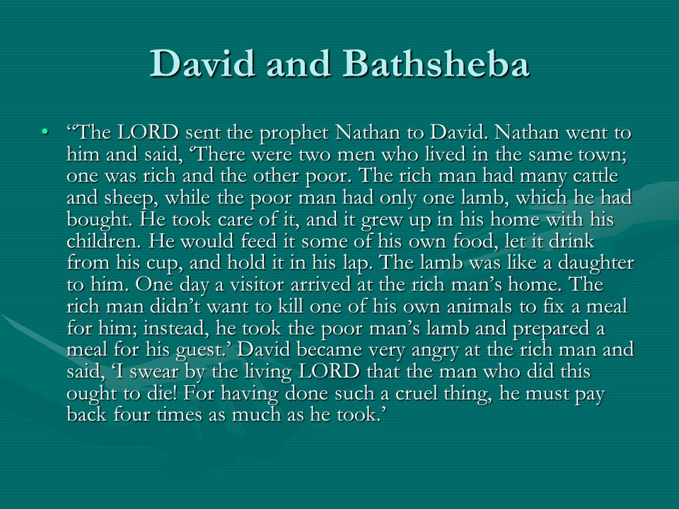 """David and Bathsheba """"The LORD sent the prophet Nathan to David. Nathan went to him and said, 'There were two men who lived in the same town; one was r"""