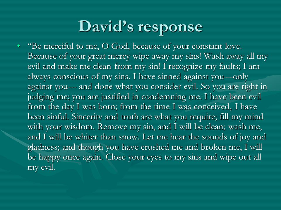 David's response Be merciful to me, O God, because of your constant love.