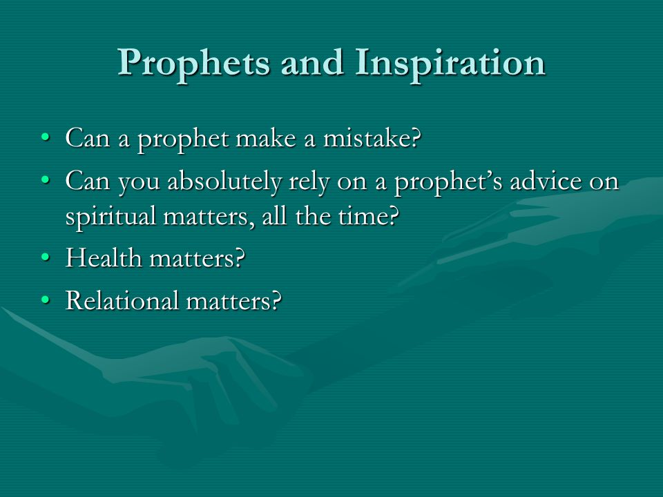 Prophets and Inspiration Can a prophet make a mistake?Can a prophet make a mistake.