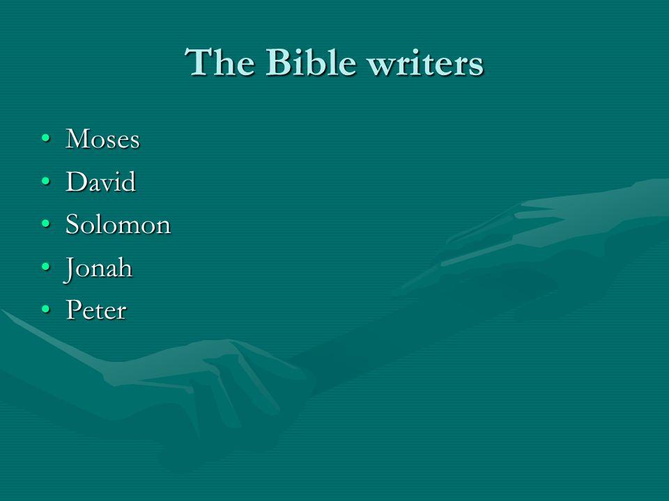 The Bible writers MosesMoses DavidDavid SolomonSolomon JonahJonah PeterPeter