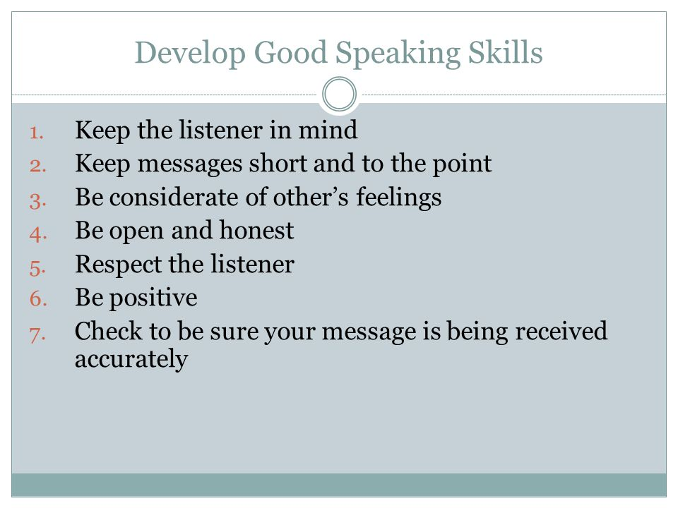 Develop Good Speaking Skills 1. Keep the listener in mind 2.
