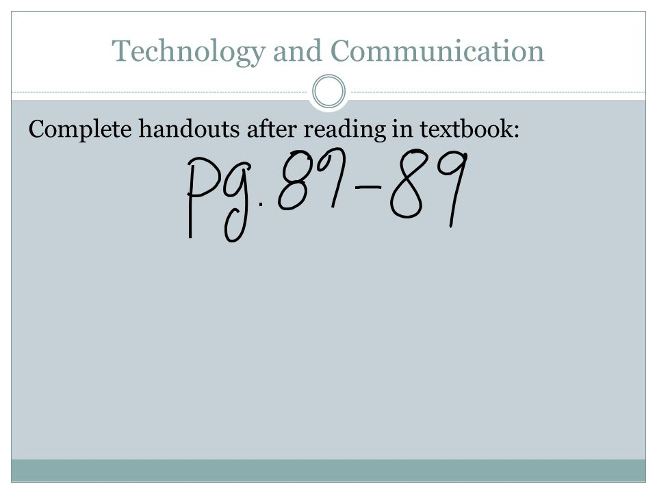 Technology and Communication Complete handouts after reading in textbook: