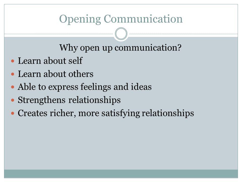 Opening Communication Why open up communication.