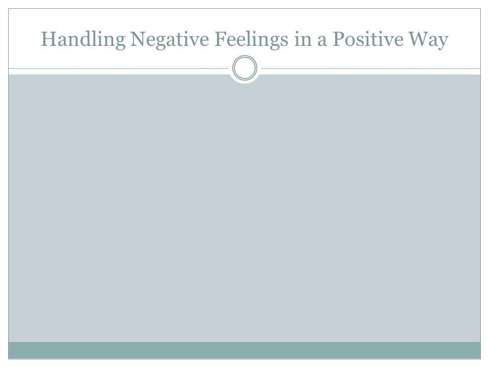 Handling Negative Feelings in a Positive Way