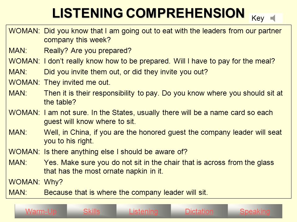 Warm-UpSkillsListeningDictationSpeaking LISTENING COMPREHENSION WOMAN:Did you know that I am going out to eat with the leaders from our partner company this week.