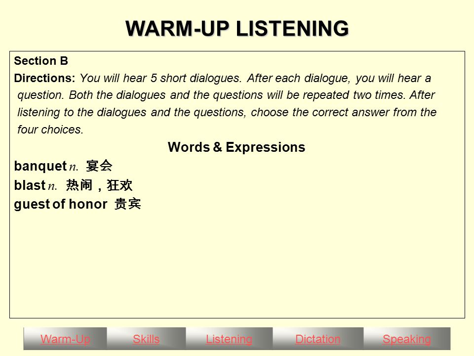 Warm-UpSkillsListeningDictationSpeaking WARM-UP LISTENING Section B Directions: You will hear 5 short dialogues.