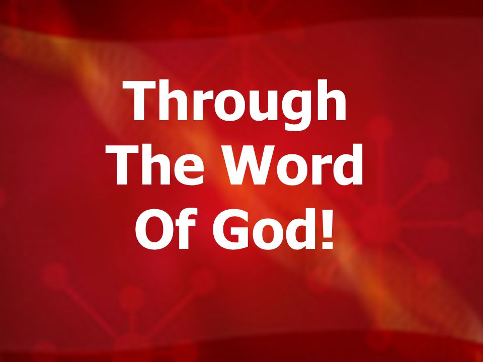 Through The Word Of God!