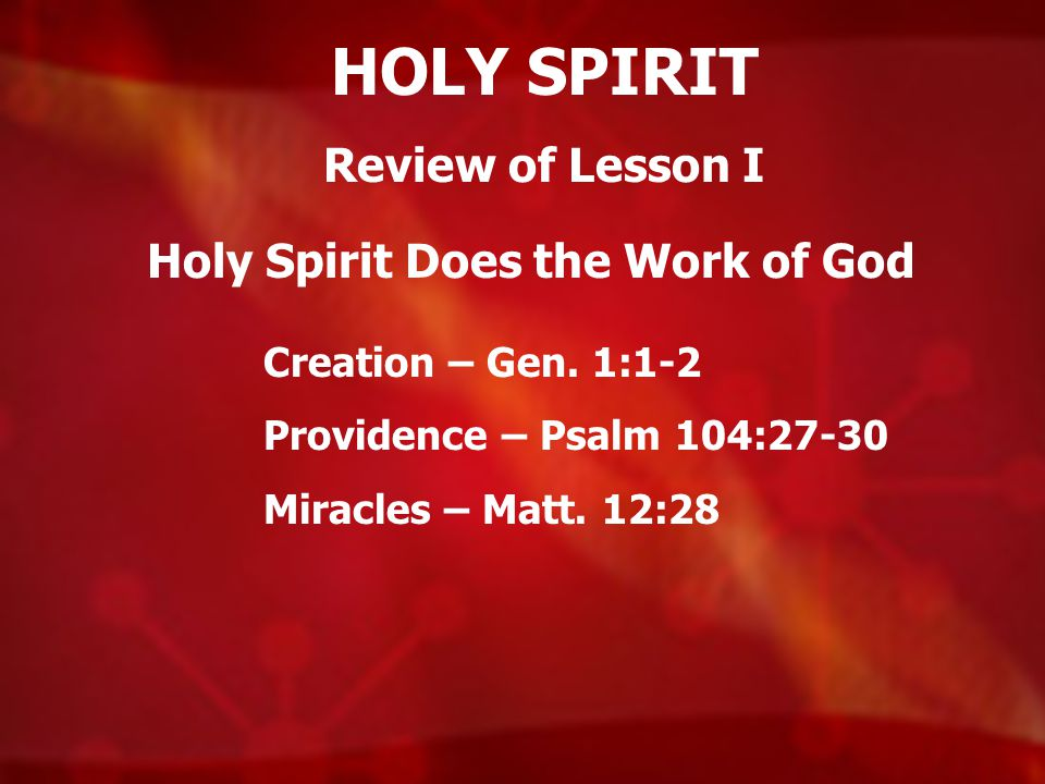 HOLY SPIRIT Review of Lesson I Holy Spirit Does the Work of God Creation – Gen.