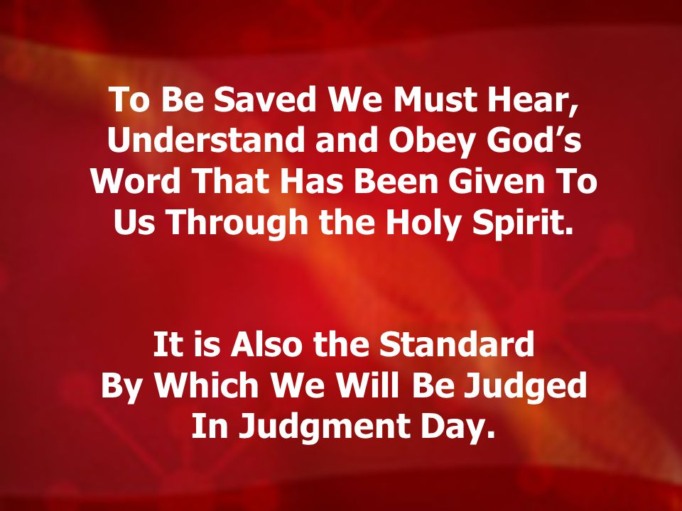 To Be Saved We Must Hear, Understand and Obey God's Word That Has Been Given To Us Through the Holy Spirit.