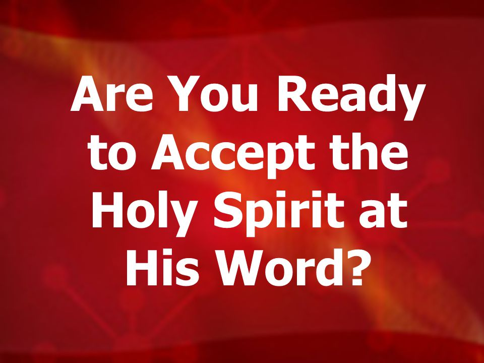 Are You Ready to Accept the Holy Spirit at His Word?