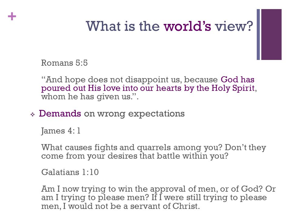 "+ What is the world's view? Romans 5:5 ""And hope does not disappoint us, because God has poured out His love into our hearts by the Holy Spirit, whom"