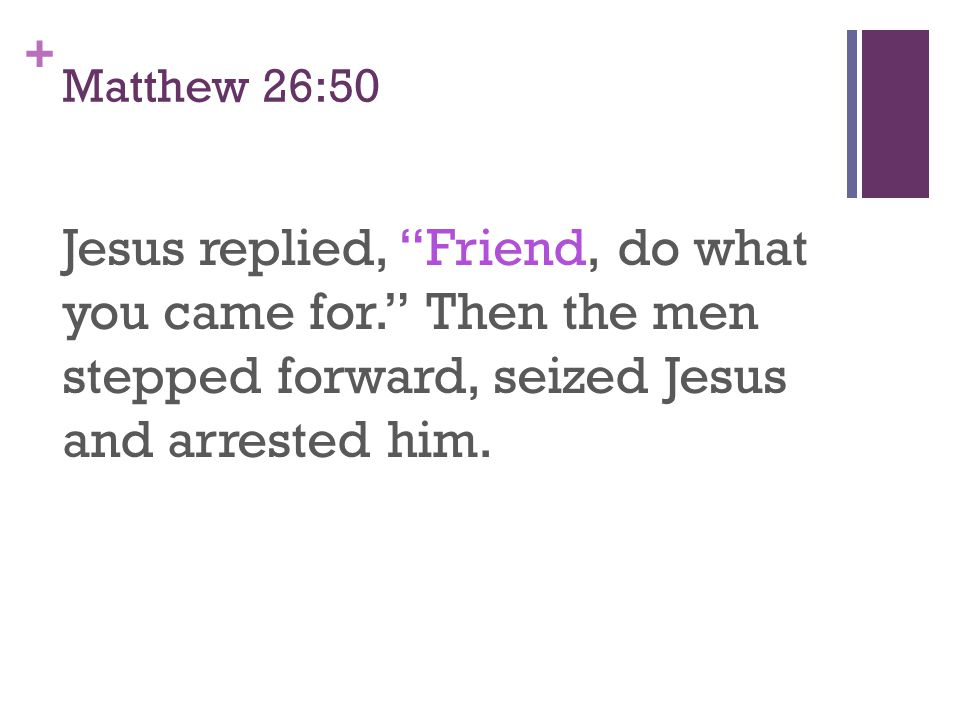 + Friend: Hetairos (imposter) Matthew 22:12 'Friend,' he asked, 'how did you get in here without wedding clothes?' The man was speechless.