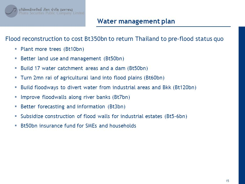 15 April 2012 Water management plan Flood reconstruction to cost Bt350bn to return Thailand to pre-flood status quo  Plant more trees (Bt10bn)  Bett