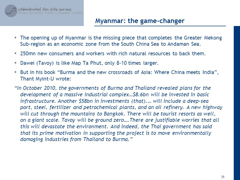 25 April 2012 Myanmar: the game-changer  The opening up of Myanmar is the missing piece that completes the Greater Mekong Sub-region as an economic zone from the South China Sea to Andaman Sea.