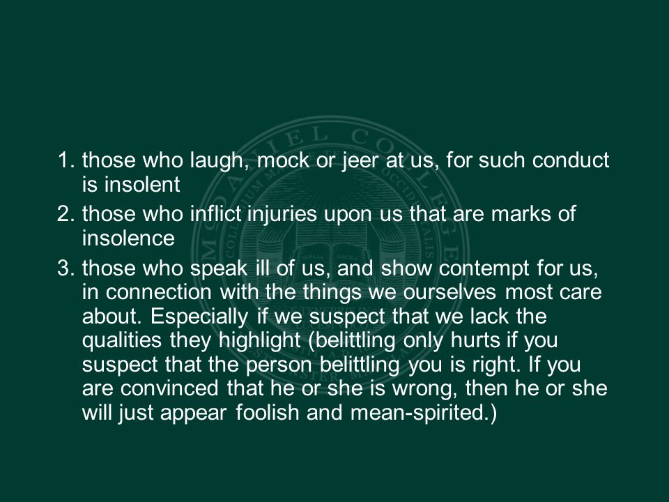 1. those who laugh, mock or jeer at us, for such conduct is insolent 2.