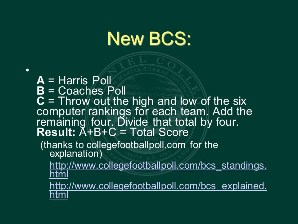 New BCS: A = Harris Poll B = Coaches Poll C = Throw out the high and low of the six computer rankings for each team.