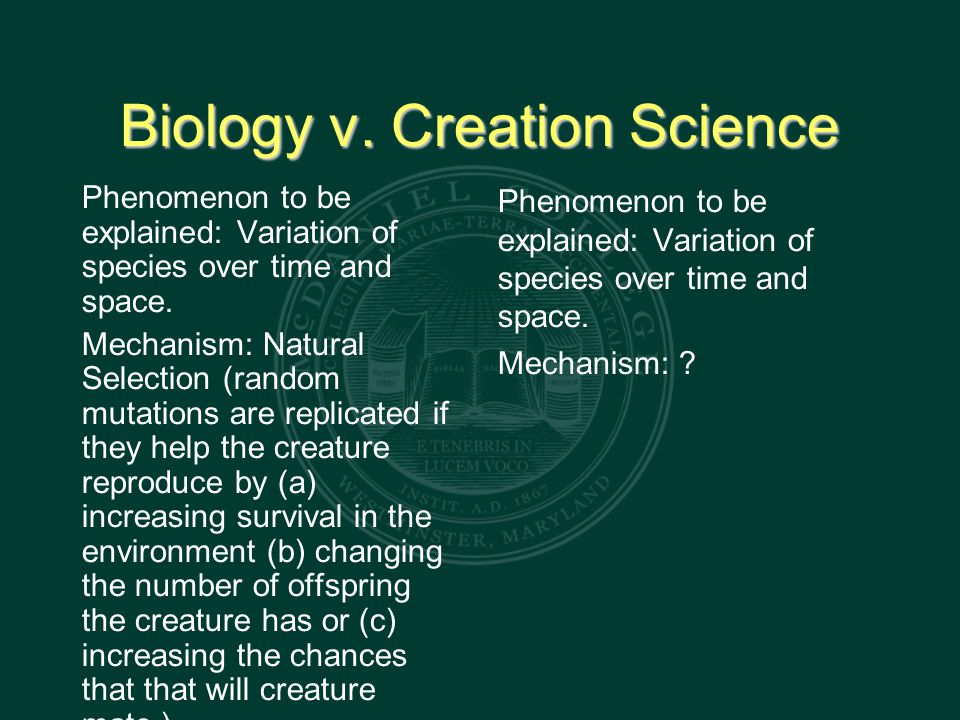 Biology v. Creation Science Phenomenon to be explained: Variation of species over time and space.
