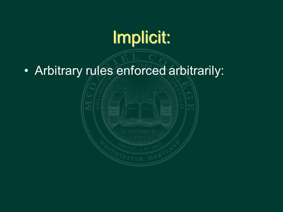 Implicit: Arbitrary rules enforced arbitrarily: