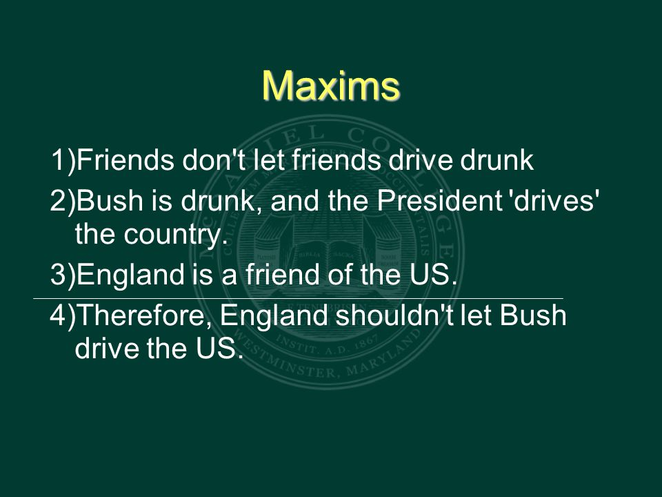 Maxims 1) Friends don t let friends drive drunk 2) Bush is drunk, and the President drives the country.