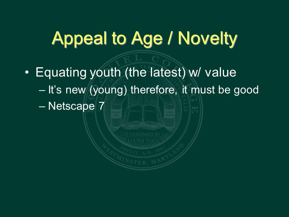 Appeal to Age / Novelty Equating youth (the latest) w/ value – It's new (young) therefore, it must be good – Netscape 7
