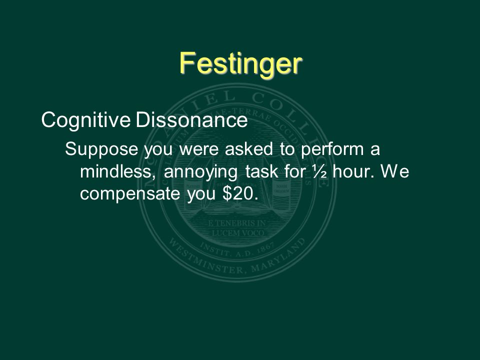 Festinger Cognitive Dissonance Suppose you were asked to perform a mindless, annoying task for ½ hour.