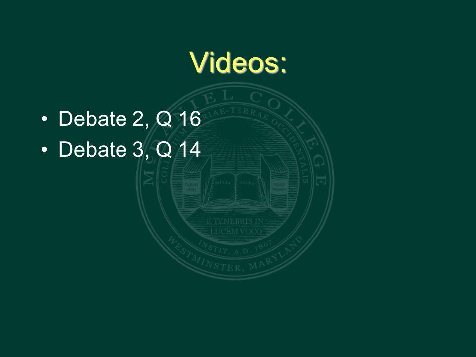 Videos: Debate 2, Q 16 Debate 3, Q 14