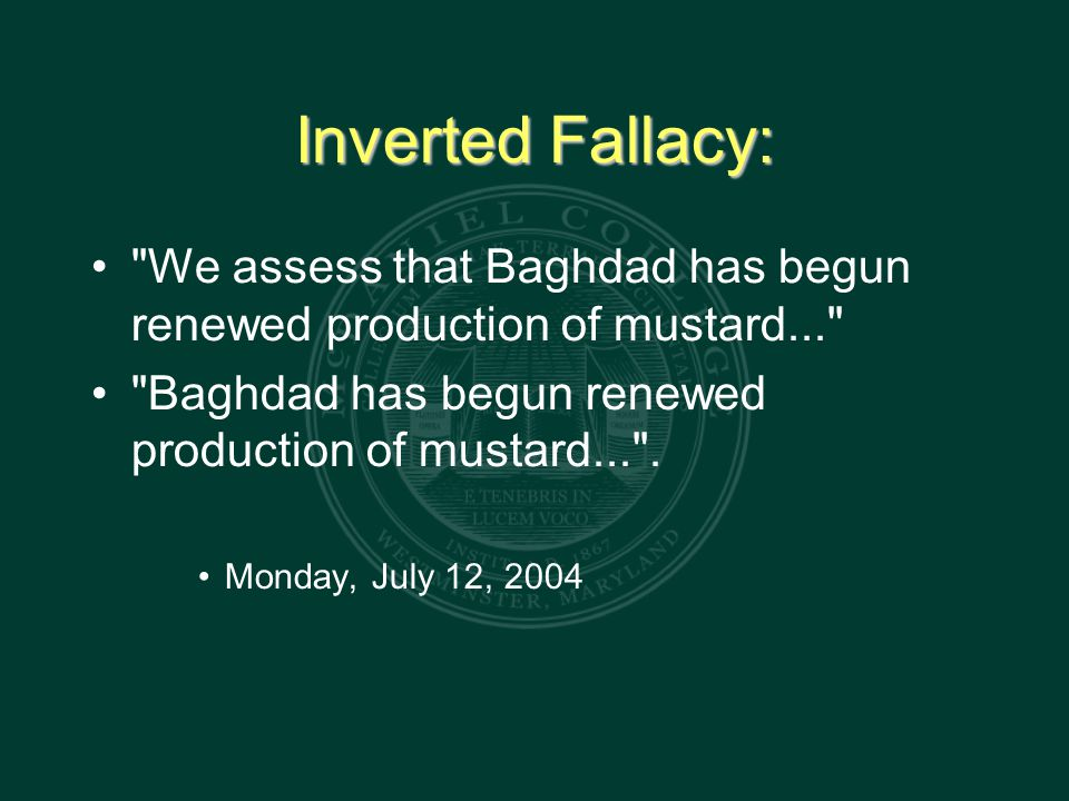 Inverted Fallacy: We assess that Baghdad has begun renewed production of mustard... Baghdad has begun renewed production of mustard... .