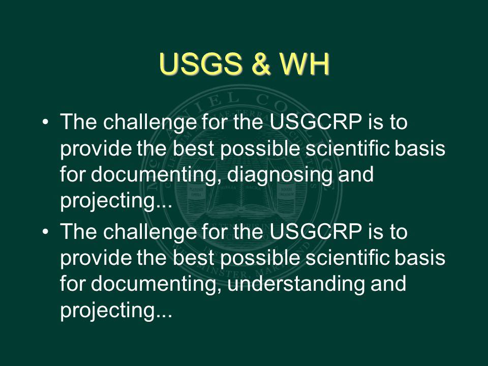 USGS & WH The challenge for the USGCRP is to provide the best possible scientific basis for documenting, diagnosing and projecting...