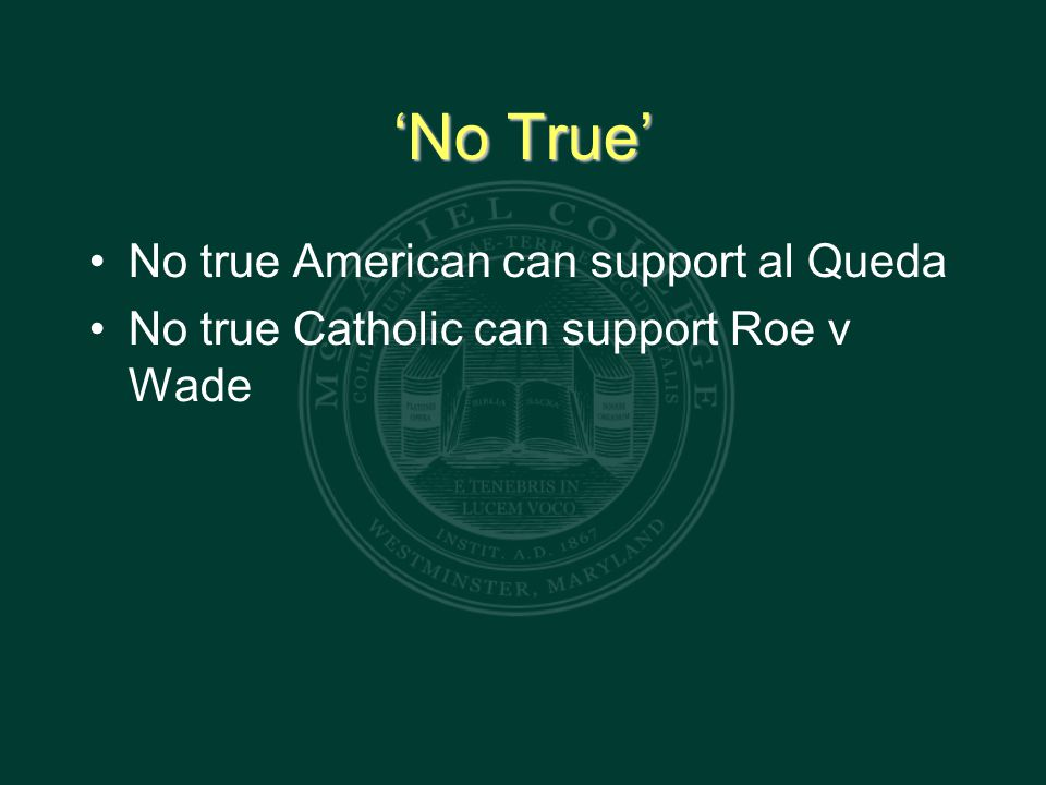 'No True' No true American can support al Queda No true Catholic can support Roe v Wade