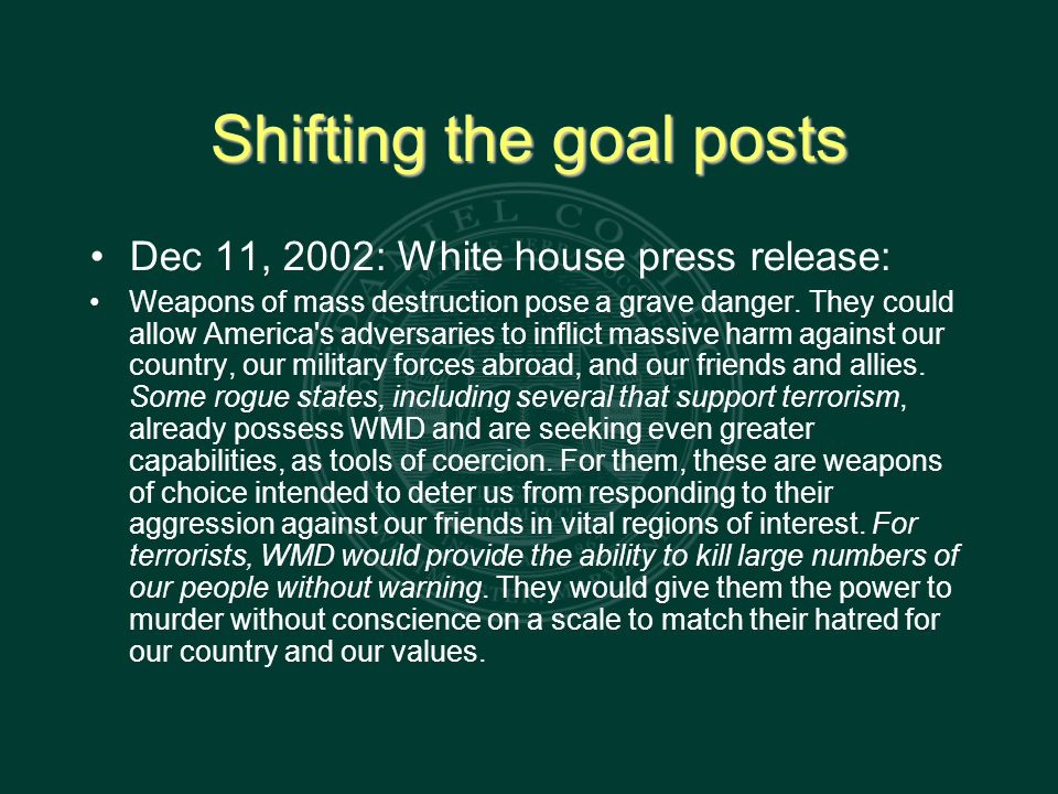 Shifting the goal posts Dec 11, 2002: White house press release: Weapons of mass destruction pose a grave danger.