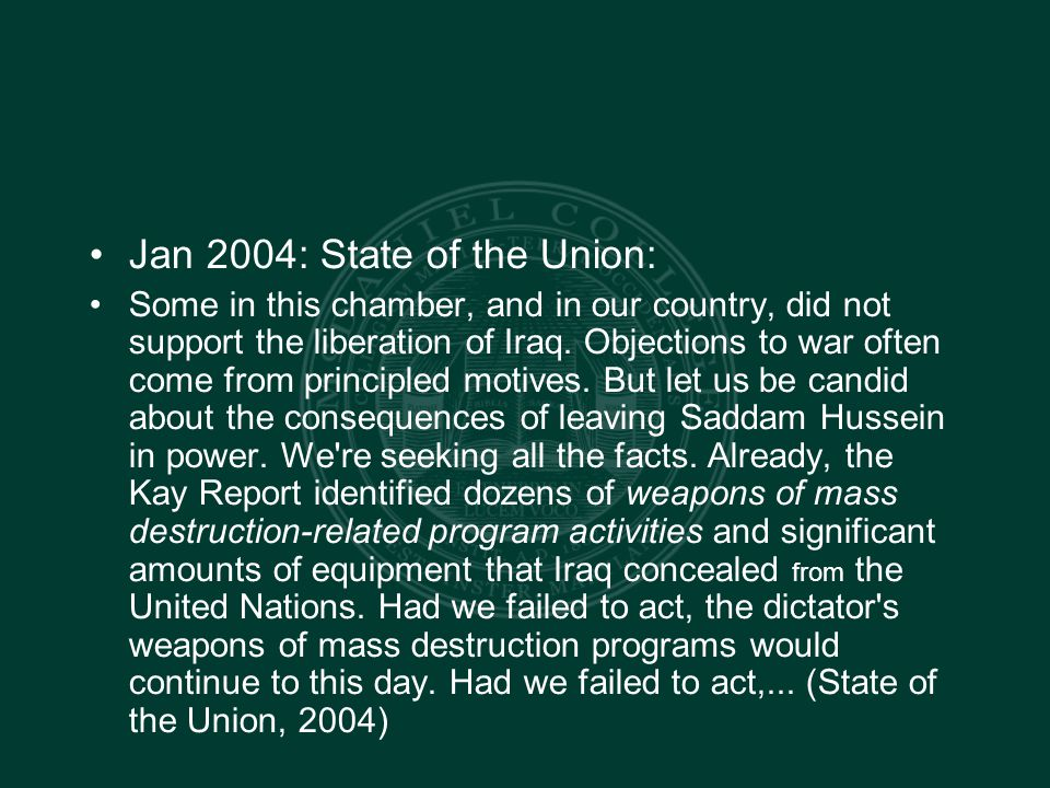 Jan 2004: State of the Union: Some in this chamber, and in our country, did not support the liberation of Iraq.