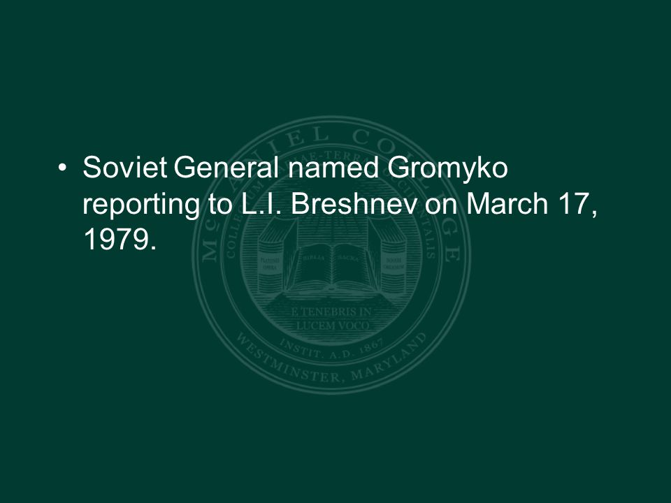 Soviet General named Gromyko reporting to L.I. Breshnev on March 17, 1979.
